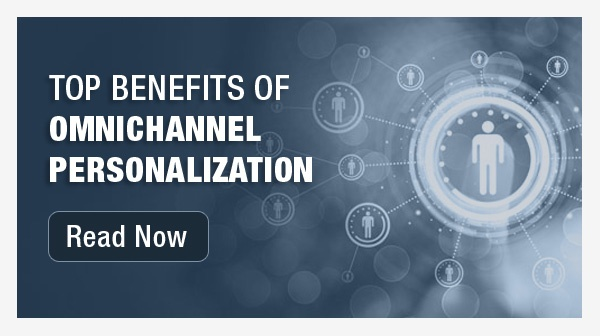 Top Benefits of Omnichannel Personalization