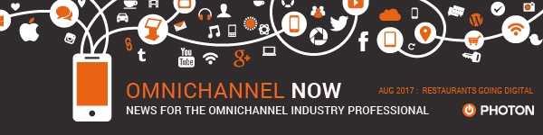 Omnichannel Now: News for the omnichannel Industry Professional. August 2017. Restaurants going Digital