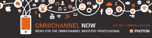 Omnichannel Now: News for the omnichannel Industry Professional. July 2017. Personalization